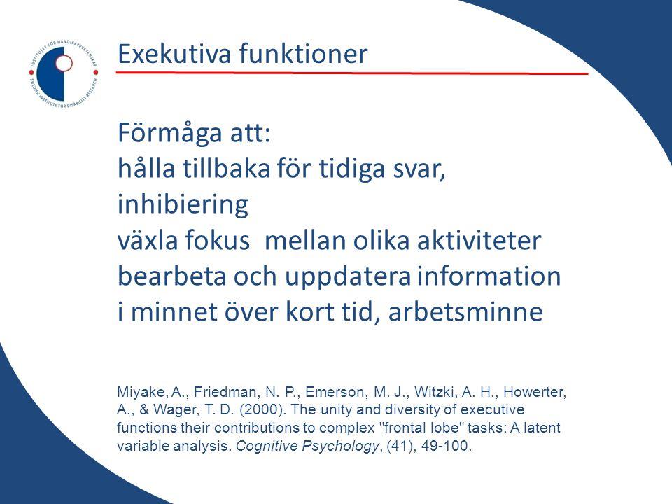 Exekutiva funktioner Förmåga att: hålla tillbaka för tidiga svar, inhibiering växla fokus mellan olika aktiviteter bearbeta och uppdatera information