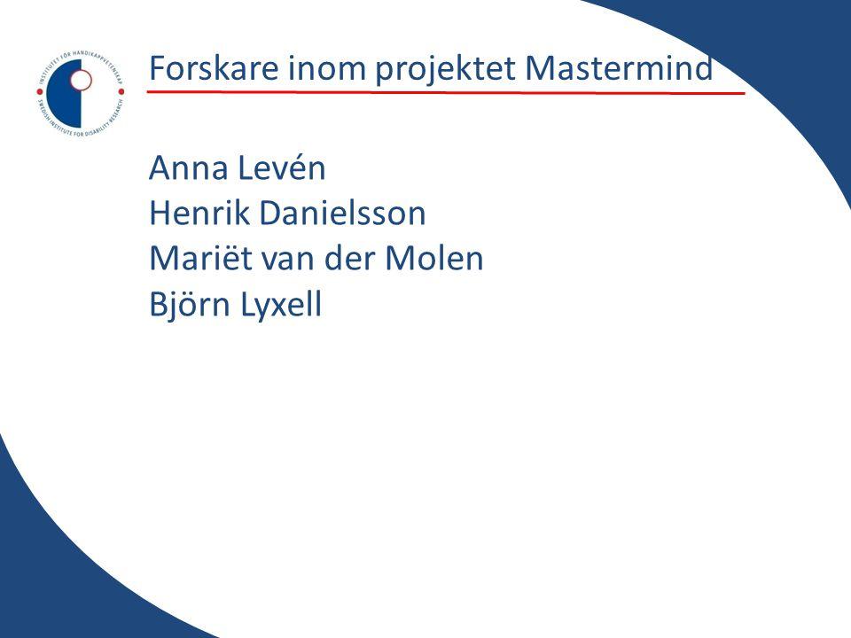 Forskare inom projektet Mastermind Anna Levén Henrik Danielsson Mariët van der Molen Björn Lyxell