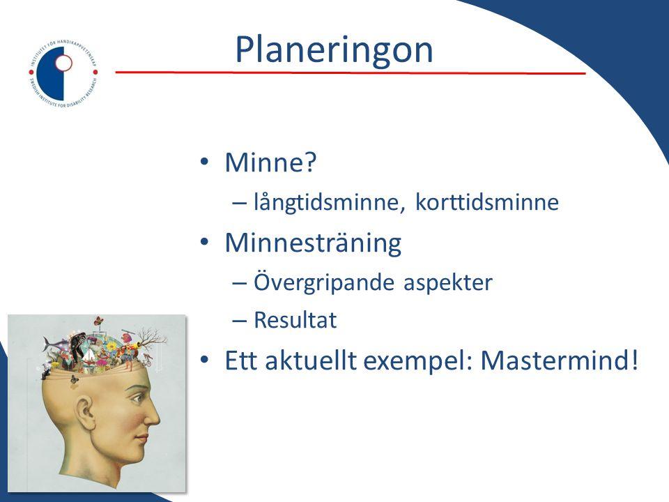 Planeringon • Minne? – långtidsminne, korttidsminne • Minnesträning – Övergripande aspekter – Resultat • Ett aktuellt exempel: Mastermind!