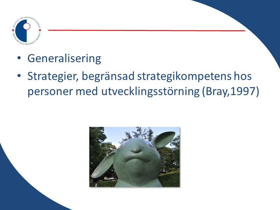 • Generalisering • Strategier, begränsad strategikompetens hos personer med utvecklingsstörning (Bray,1997)