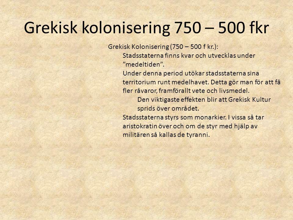 """Grekisk kolonisering 750 – 500 fkr Grekisk Kolonisering (750 – 500 f kr.): Stadsstaterna finns kvar och utvecklas under """"medeltiden"""". Under denna peri"""