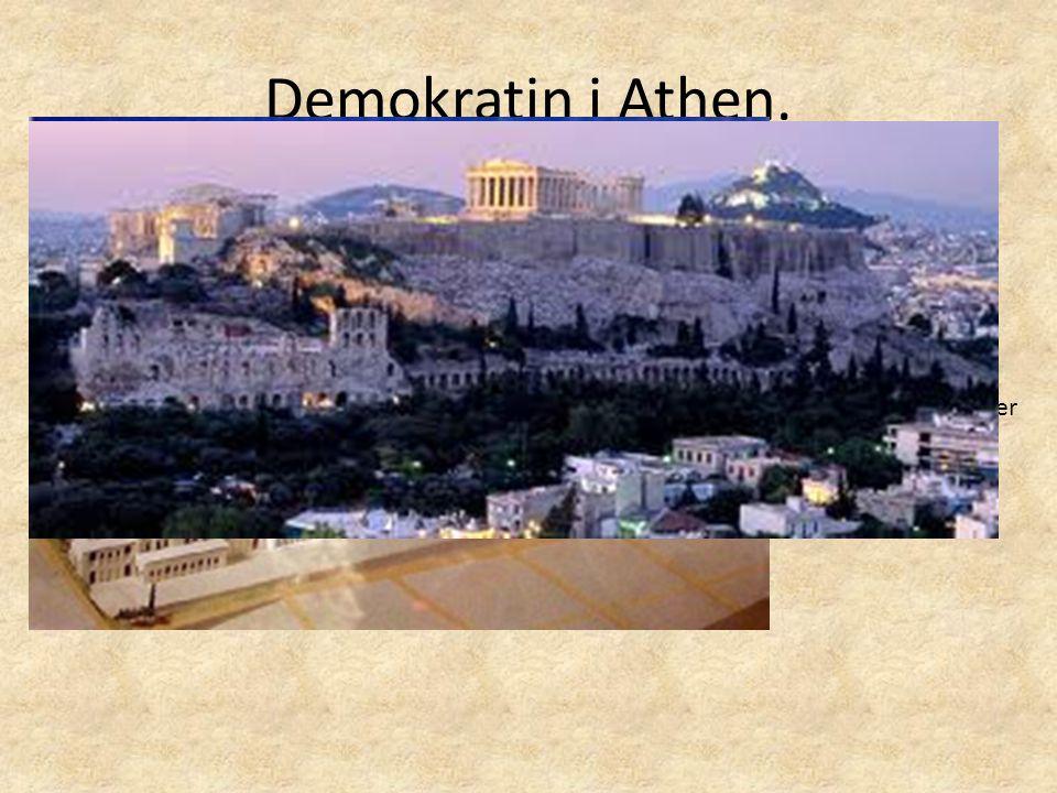 Demokratin i Athen. Demokratin i Athen: Athen utvecklar ca 750 f kr en form av demokrati. Slavar och kvinnor får inte rösta. Folkomröstningar på torge