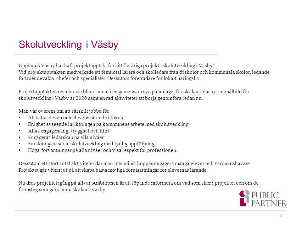 11 Upplands Väsby har haft projektupptakt för sitt fleråriga projekt skolutveckling i Väsby .