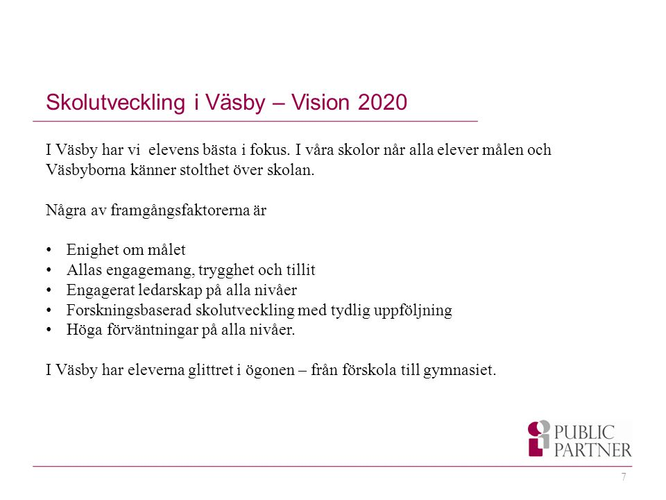7 Skolutveckling i Väsby – Vision 2020 I Väsby har vi elevens bästa i fokus.