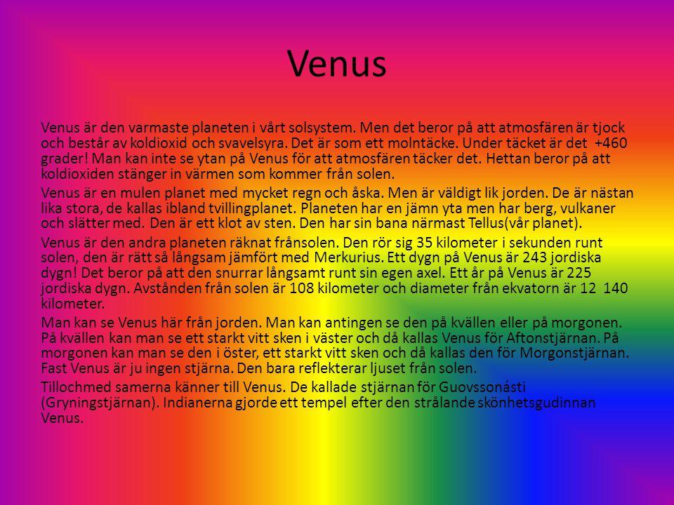 Venus Venus är den varmaste planeten i vårt solsystem. Men det beror på att atmosfären är tjock och består av koldioxid och svavelsyra. Det är som ett