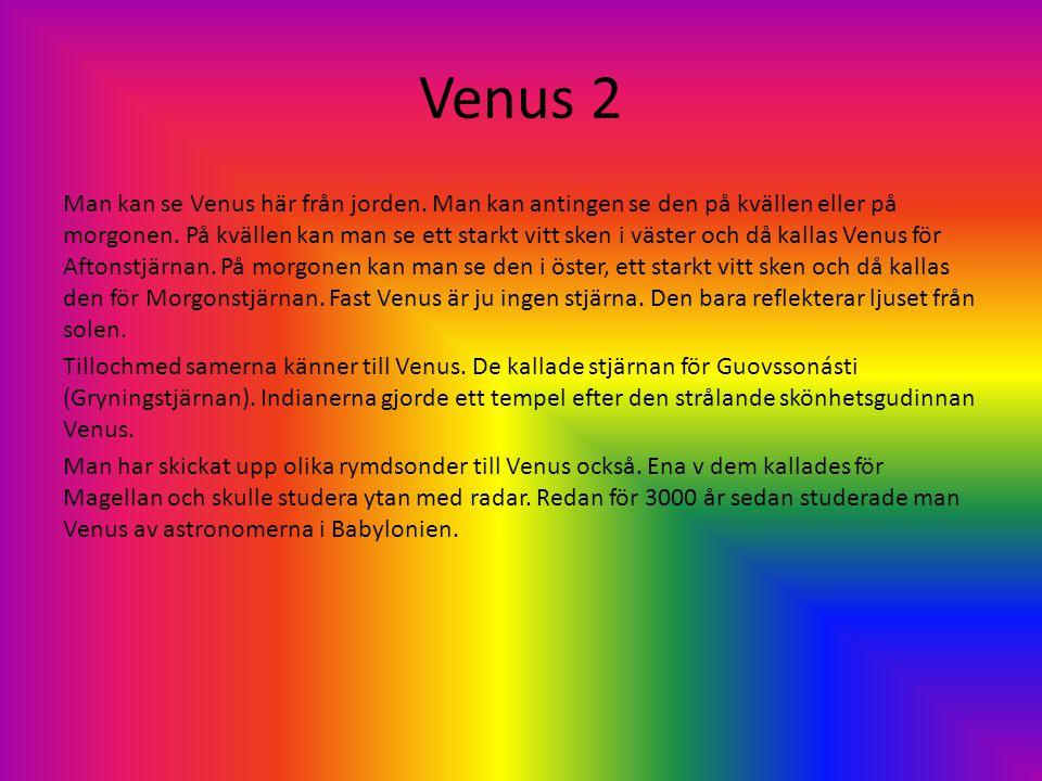 Venus 2 Man kan se Venus här från jorden. Man kan antingen se den på kvällen eller på morgonen. På kvällen kan man se ett starkt vitt sken i väster oc