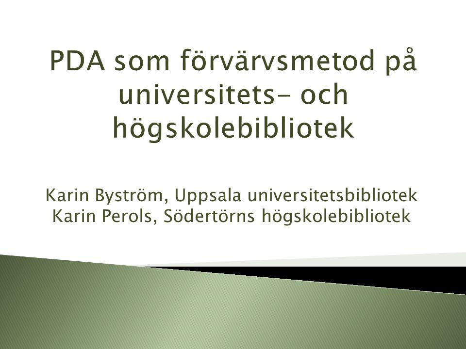Karin Byström, Uppsala universitetsbibliotek Karin Perols, Södertörns högskolebibliotek