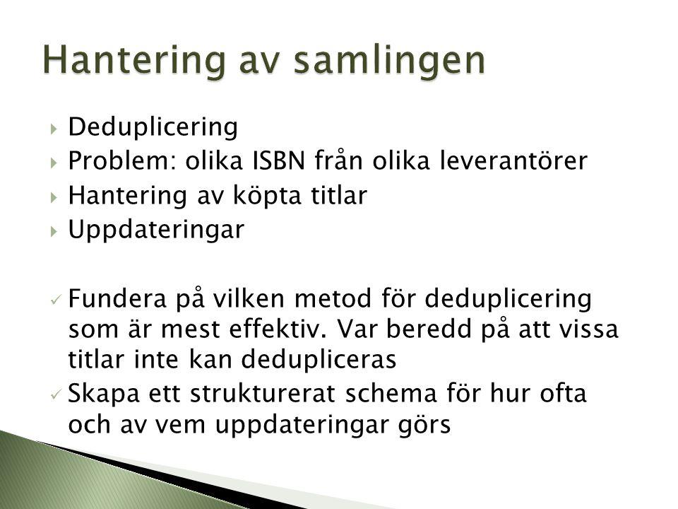  Deduplicering  Problem: olika ISBN från olika leverantörer  Hantering av köpta titlar  Uppdateringar  Fundera på vilken metod för deduplicering