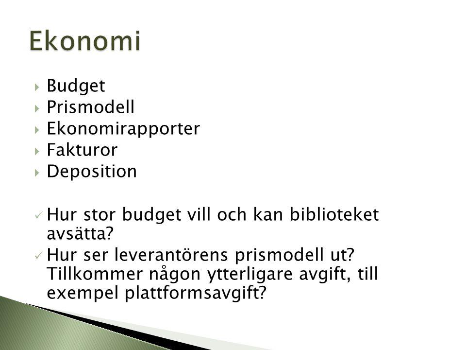  Budget  Prismodell  Ekonomirapporter  Fakturor  Deposition  Hur stor budget vill och kan biblioteket avsätta?  Hur ser leverantörens prismodel