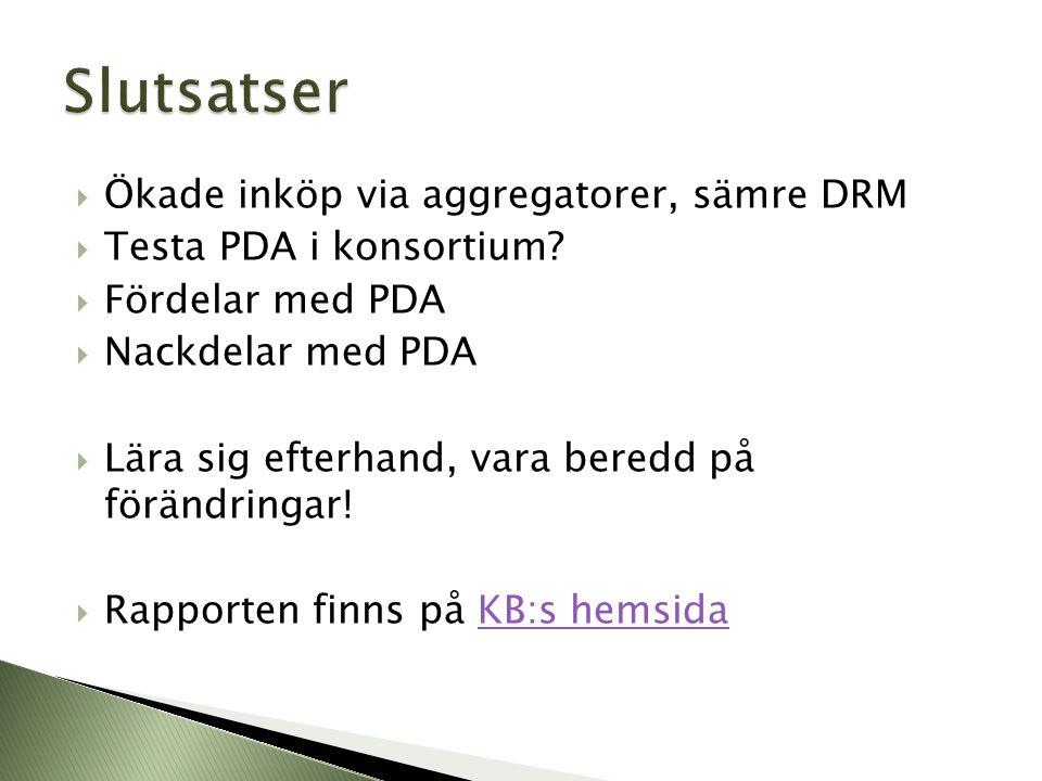  Ökade inköp via aggregatorer, sämre DRM  Testa PDA i konsortium?  Fördelar med PDA  Nackdelar med PDA  Lära sig efterhand, vara beredd på föränd