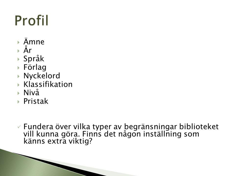  Ämne  År  Språk  Förlag  Nyckelord  Klassifikation  Nivå  Pristak  Fundera över vilka typer av begränsningar biblioteket vill kunna göra.