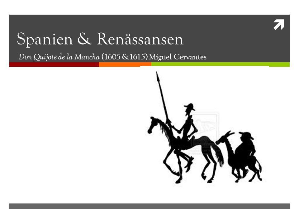  Spanien & Renässansen Don Quijote de la Mancha (1605 &1615) Miguel Cervantes