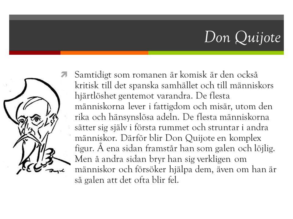 Don Quijote  Samtidigt som romanen är komisk är den också kritisk till det spanska samhället och till människors hjärtlöshet gentemot varandra. De fl
