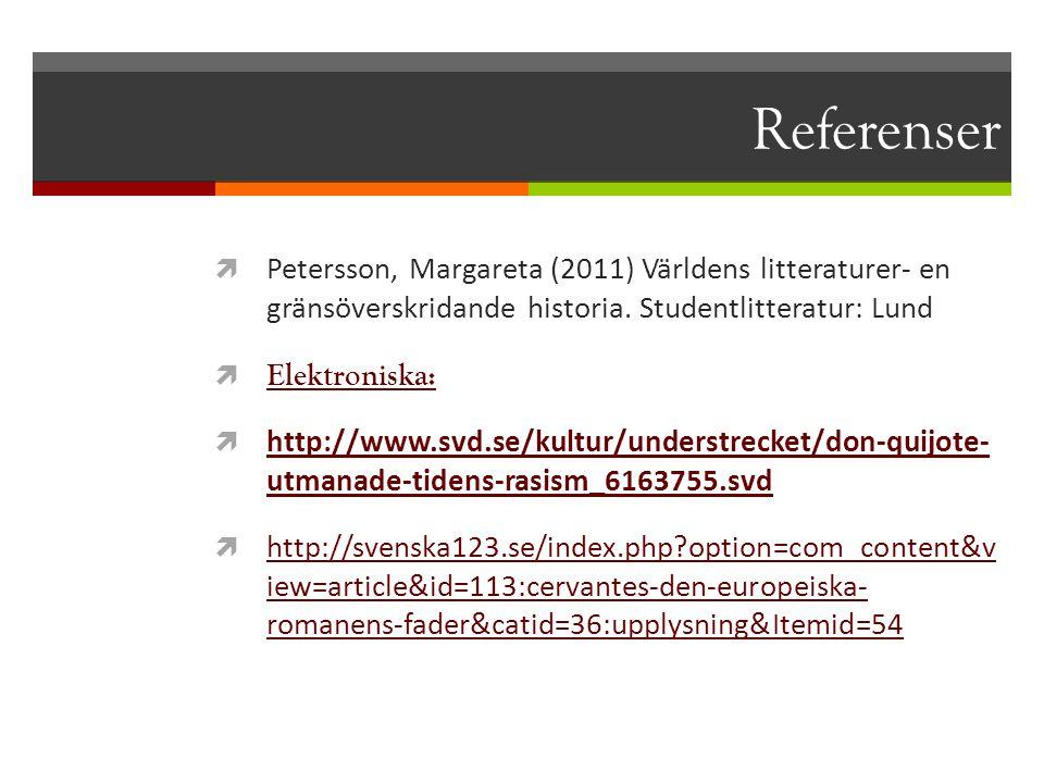 Referenser  Petersson, Margareta (2011) Världens litteraturer- en gränsöverskridande historia. Studentlitteratur: Lund  Elektroniska: Elektroniska: