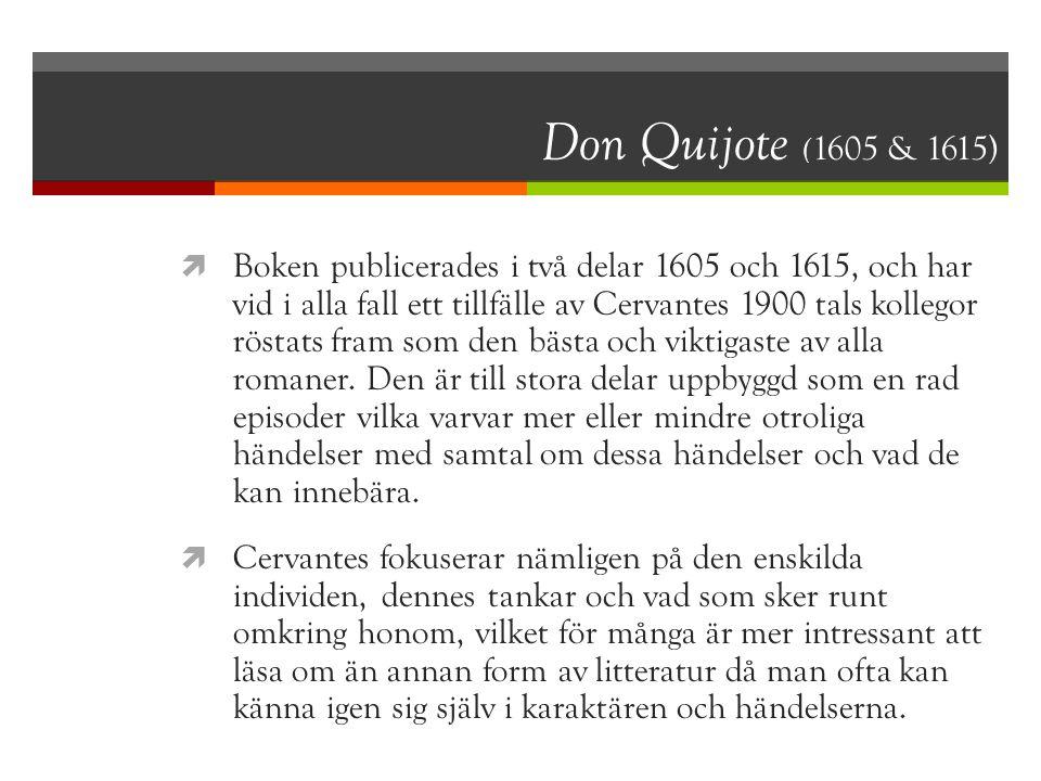 Don Quijote ( 1605 & 1615)  Boken publicerades i två delar 1605 och 1615, och har vid i alla fall ett tillfälle av Cervantes 1900 tals kollegor rösta