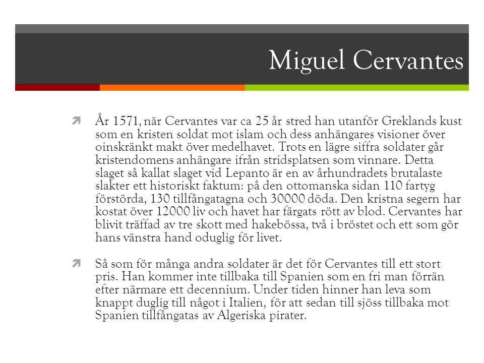 Miguel Cervantes  År 1571, när Cervantes var ca 25 år stred han utanför Greklands kust som en kristen soldat mot islam och dess anhängares visioner ö