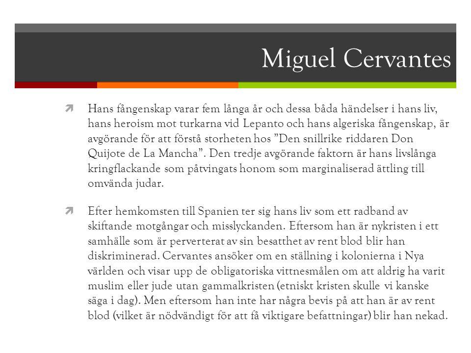 Miguel Cervantes  Hans fångenskap varar fem långa år och dessa båda händelser i hans liv, hans heroism mot turkarna vid Lepanto och hans algeriska få
