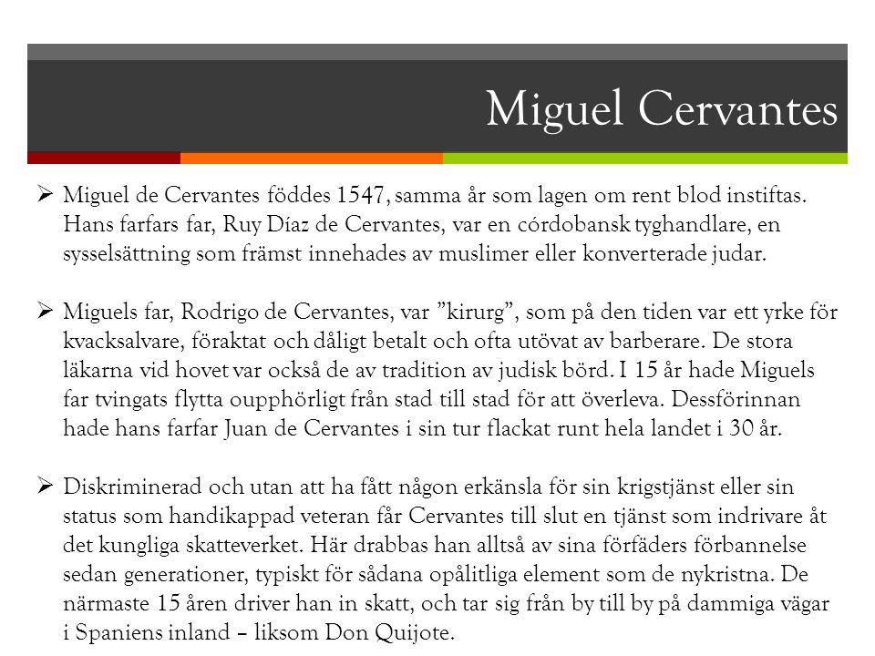 Miguel Cervantes  Miguel de Cervantes föddes 1547, samma år som lagen om rent blod instiftas. Hans farfars far, Ruy Díaz de Cervantes, var en córdoba