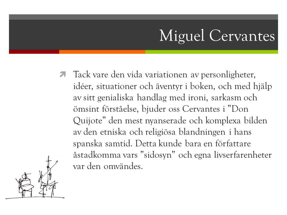 Miguel Cervantes  Tack vare den vida variationen av personligheter, idéer, situationer och äventyr i boken, och med hjälp av sitt genialiska handlag