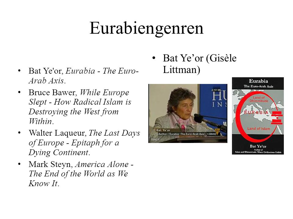 Eurabiengenren • Bat Ye'or, Eurabia - The Euro- Arab Axis. • Bruce Bawer, While Europe Slept - How Radical Islam is Destroying the West from Within. •