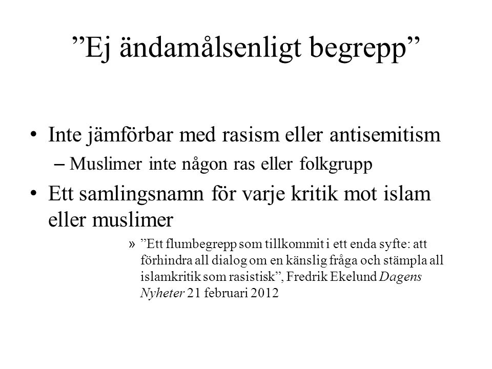"""""""Ej ändamålsenligt begrepp"""" • Inte jämförbar med rasism eller antisemitism – Muslimer inte någon ras eller folkgrupp • Ett samlingsnamn för varje krit"""