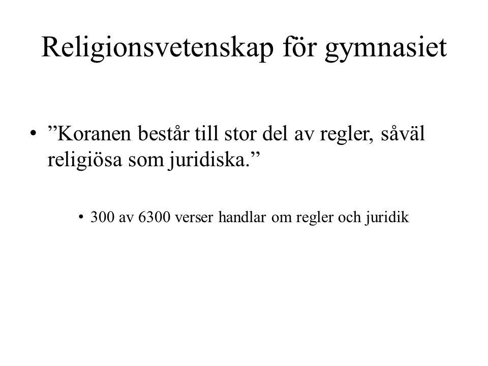 """Religionsvetenskap för gymnasiet • """"Koranen består till stor del av regler, såväl religiösa som juridiska."""" • 300 av 6300 verser handlar om regler och"""