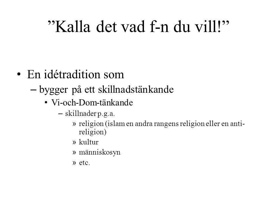 """""""Kalla det vad f-n du vill!"""" • En idétradition som – bygger på ett skillnadstänkande • Vi-och-Dom-tänkande – skillnader p.g.a. » religion (islam en an"""