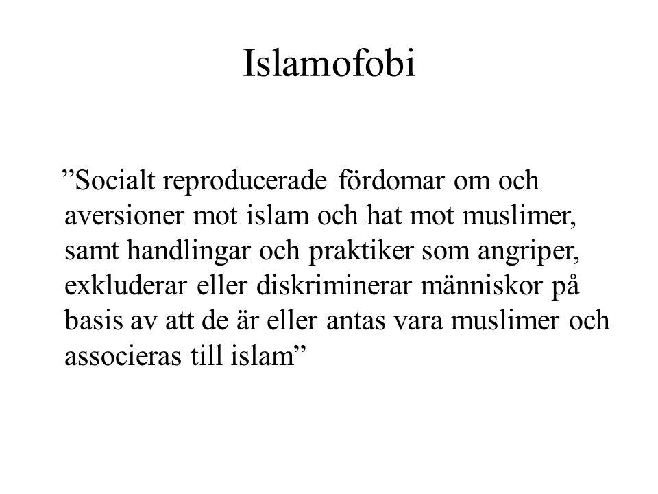 """Islamofobi """"Socialt reproducerade fördomar om och aversioner mot islam och hat mot muslimer, samt handlingar och praktiker som angriper, exkluderar el"""