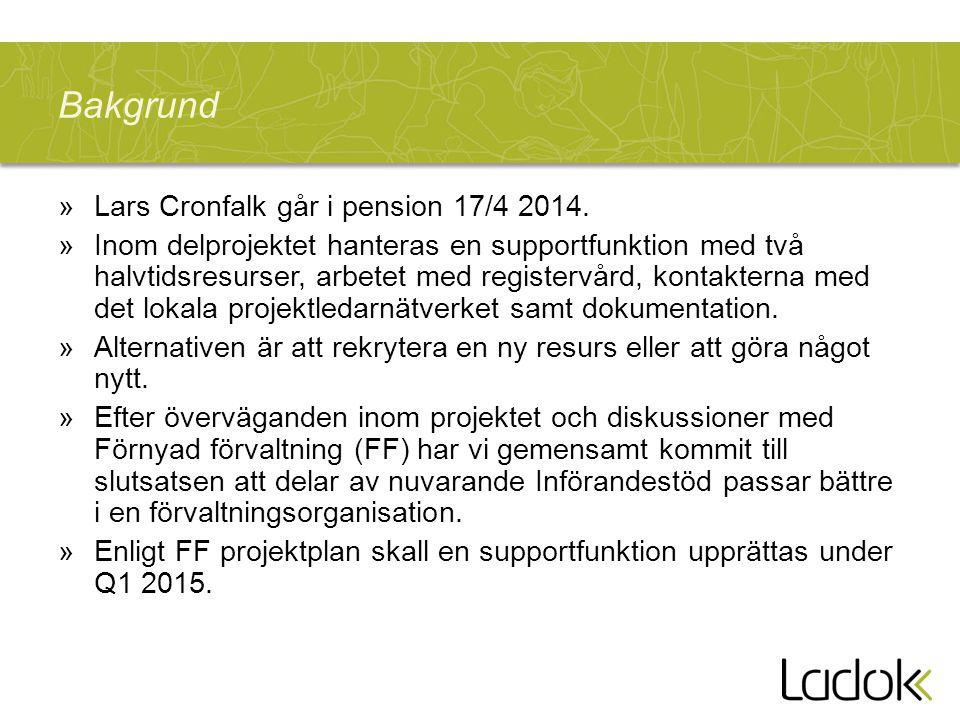 Bakgrund »Lars Cronfalk går i pension 17/4 2014. »Inom delprojektet hanteras en supportfunktion med två halvtidsresurser, arbetet med registervård, ko