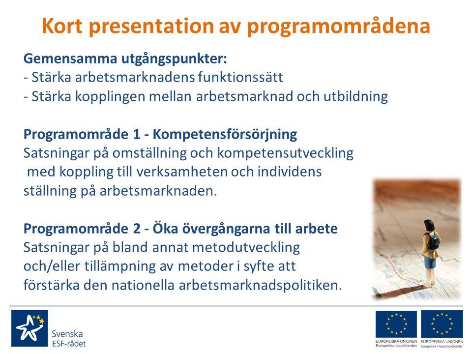 Kort presentation av programområdena Gemensamma utgångspunkter: - Stärka arbetsmarknadens funktionssätt - Stärka kopplingen mellan arbetsmarknad och utbildning Programområde 1 - Kompetensförsörjning Satsningar på omställning och kompetensutveckling med koppling till verksamheten och individens ställning på arbetsmarknaden.