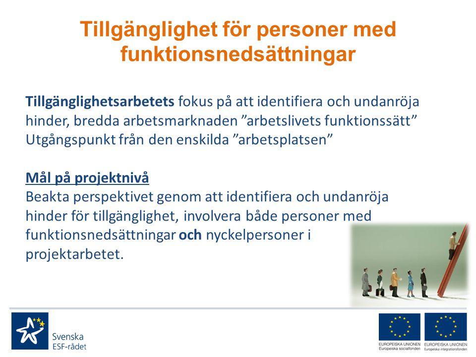 Tillgänglighet för personer med funktionsnedsättningar Tillgänglighetsarbetets fokus på att identifiera och undanröja hinder, bredda arbetsmarknaden arbetslivets funktionssätt Utgångspunkt från den enskilda arbetsplatsen Mål på projektnivå Beakta perspektivet genom att identifiera och undanröja hinder för tillgänglighet, involvera både personer med funktionsnedsättningar och nyckelpersoner i projektarbetet.