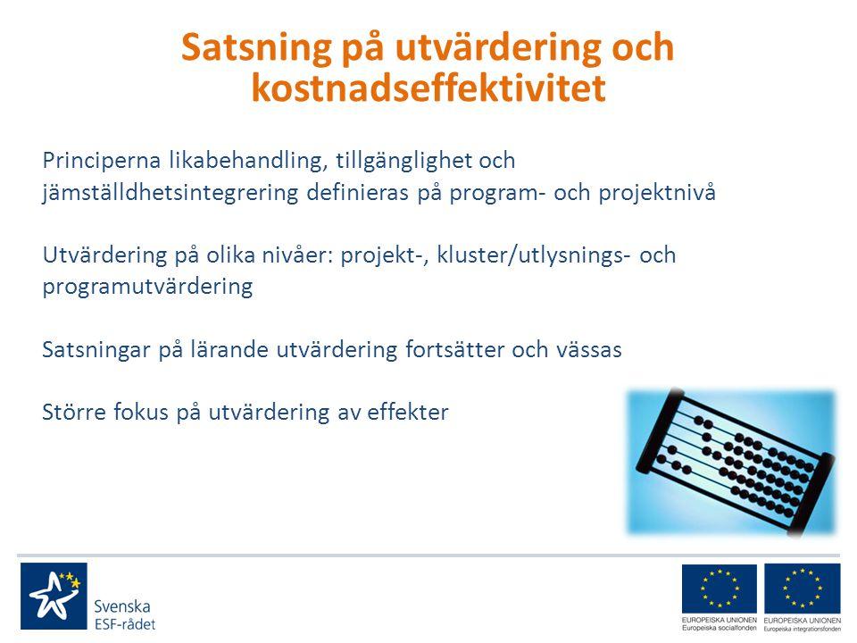 Satsning på utvärdering och kostnadseffektivitet Principerna likabehandling, tillgänglighet och jämställdhetsintegrering definieras på program- och projektnivå Utvärdering på olika nivåer: projekt-, kluster/utlysnings- och programutvärdering Satsningar på lärande utvärdering fortsätter och vässas Större fokus på utvärdering av effekter
