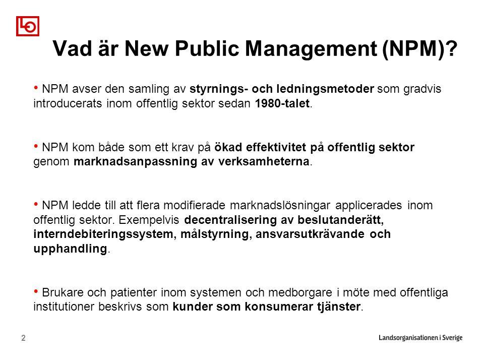 Vad är New Public Management (NPM)? • NPM avser den samling av styrnings- och ledningsmetoder som gradvis introducerats inom offentlig sektor sedan 19
