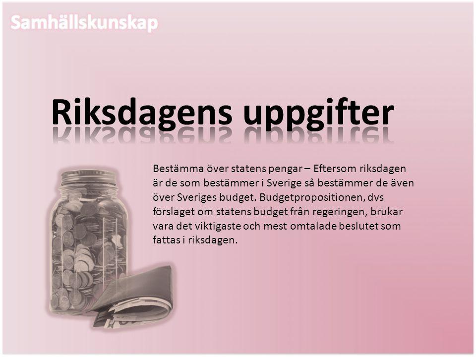 Bestämma över statens pengar – Eftersom riksdagen är de som bestämmer i Sverige så bestämmer de även över Sveriges budget. Budgetpropositionen, dvs fö
