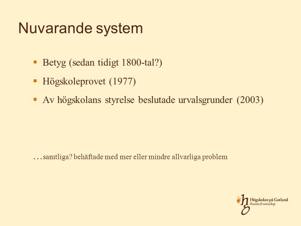 Nuvarande system  Betyg (sedan tidigt 1800-tal?)  Högskoleprovet (1977)  Av högskolans styrelse beslutade urvalsgrunder (2003) … samtliga.