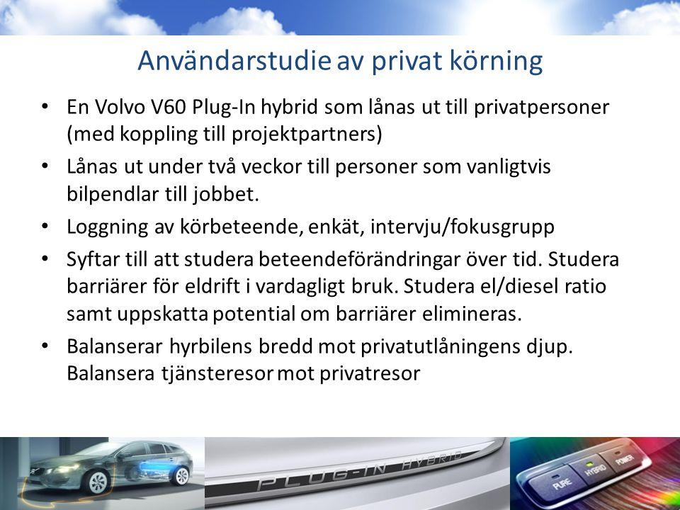 Användarstudie av privat körning • En Volvo V60 Plug-In hybrid som lånas ut till privatpersoner (med koppling till projektpartners) • Lånas ut under två veckor till personer som vanligtvis bilpendlar till jobbet.