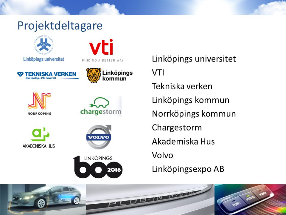 Projektdeltagare Linköpings universitet VTI Tekniska verken Linköpings kommun Norrköpings kommun Chargestorm Akademiska Hus Volvo Linköpingsexpo AB 4