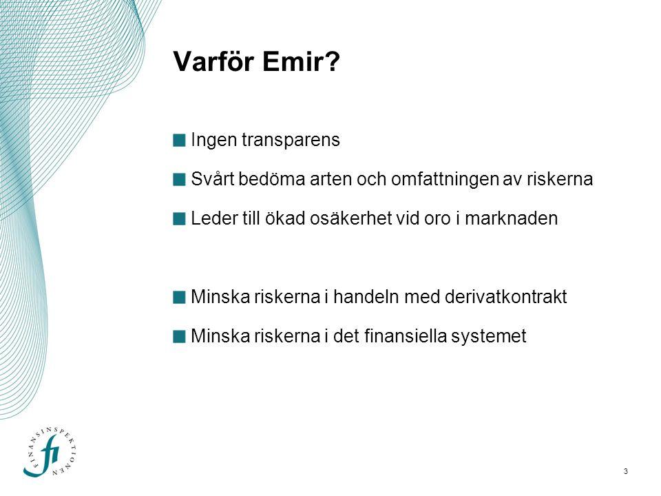 Varför Emir? Ingen transparens Svårt bedöma arten och omfattningen av riskerna Leder till ökad osäkerhet vid oro i marknaden Minska riskerna i handeln