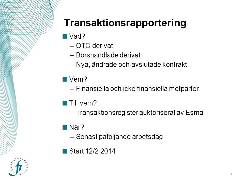 Transaktionsrapportering Vad? –OTC derivat –Börshandlade derivat –Nya, ändrade och avslutade kontrakt Vem? –Finansiella och icke finansiella motparter