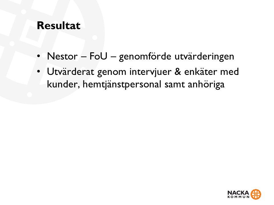 Resultat • Nestor – FoU – genomförde utvärderingen • Utvärderat genom intervjuer & enkäter med kunder, hemtjänstpersonal samt anhöriga