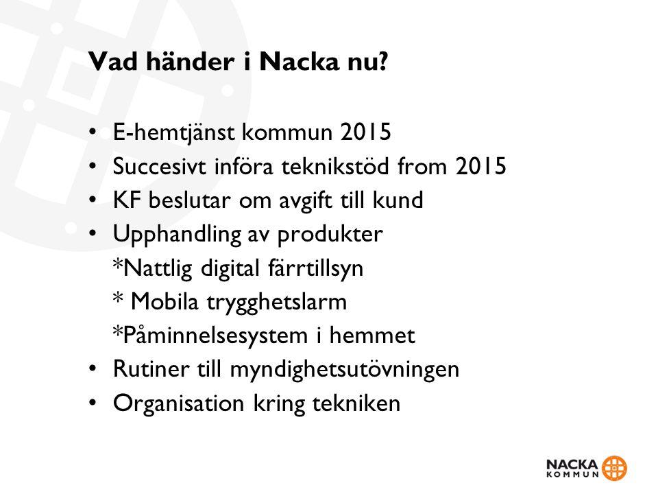 Vad händer i Nacka nu? • E-hemtjänst kommun 2015 • Succesivt införa teknikstöd from 2015 • KF beslutar om avgift till kund • Upphandling av produkter