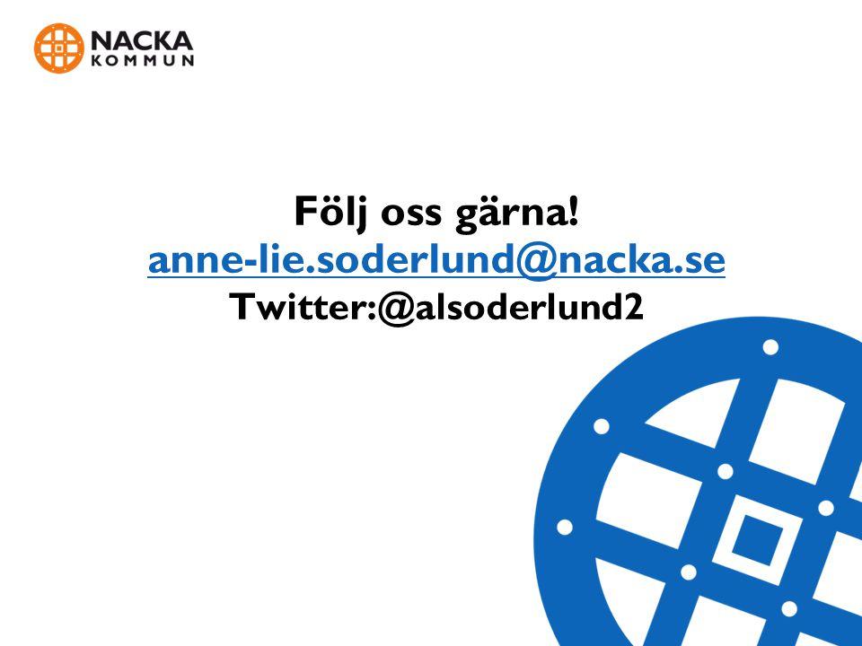 Följ oss gärna! anne-lie.soderlund@nacka.se Twitter:@alsoderlund2 anne-lie.soderlund@nacka.se