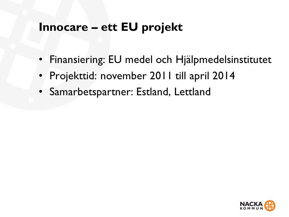Innocare – ett EU projekt • Finansiering: EU medel och Hjälpmedelsinstitutet • Projekttid: november 2011 till april 2014 • Samarbetspartner: Estland,