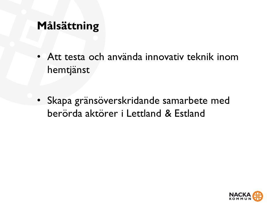 Målsättning • Att testa och använda innovativ teknik inom hemtjänst • Skapa gränsöverskridande samarbete med berörda aktörer i Lettland & Estland