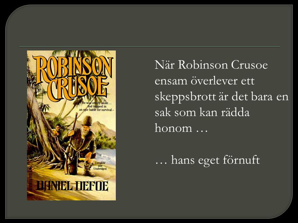 När Robinson Crusoe ensam överlever ett skeppsbrott är det bara en sak som kan rädda honom … … hans eget förnuft