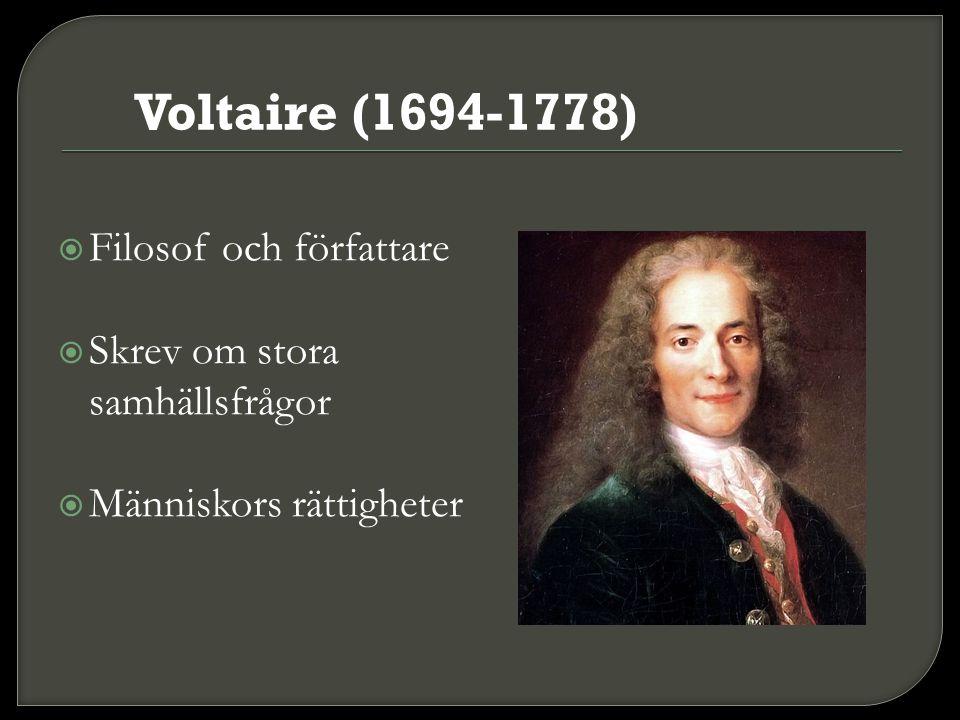  Filosof och författare  Skrev om stora samhällsfrågor  Människors rättigheter Voltaire (1694-1778)