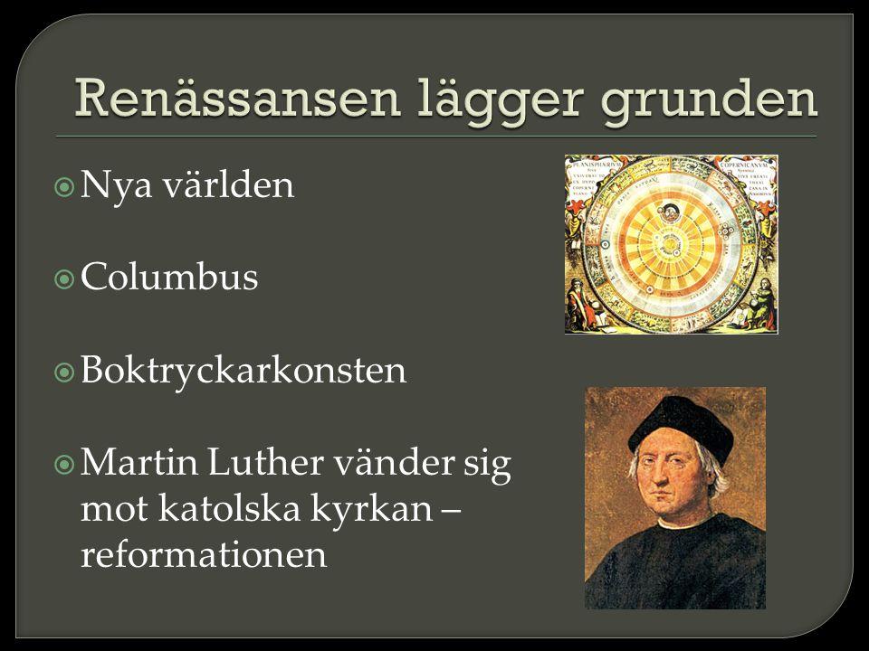  Nya världen  Columbus  Boktryckarkonsten  Martin Luther vänder sig mot katolska kyrkan – reformationen