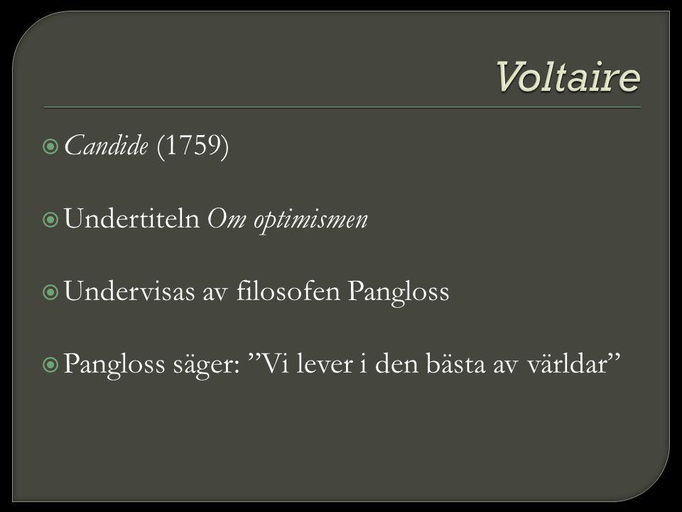  Candide (1759)  Undertiteln Om optimismen  Undervisas av filosofen Pangloss  Pangloss säger: Vi lever i den bästa av världar
