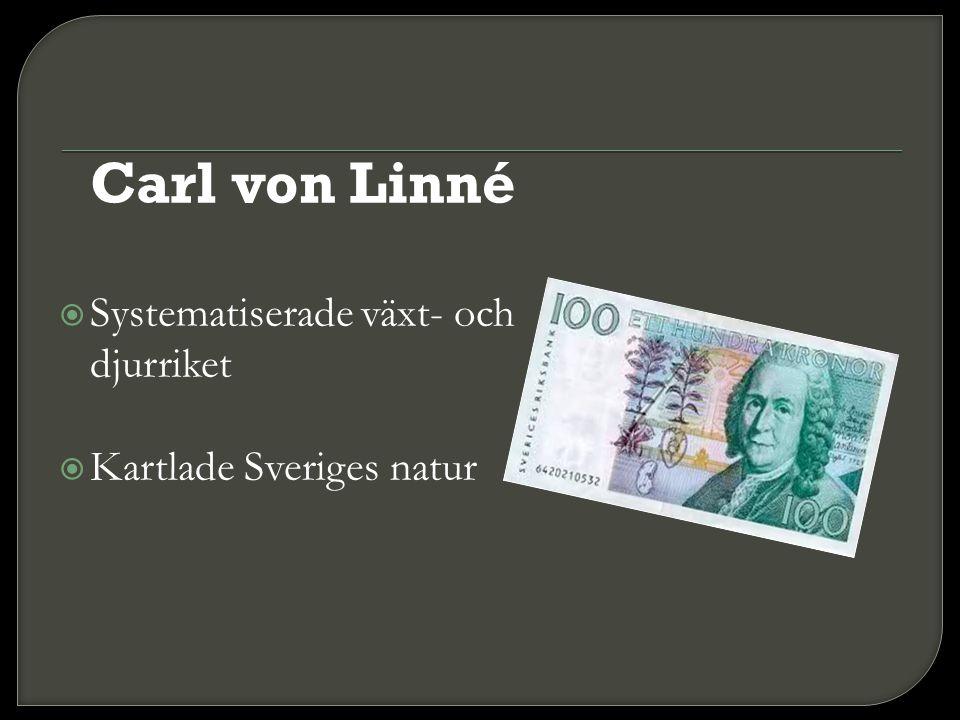 Carl von Linné  Systematiserade växt- och djurriket  Kartlade Sveriges natur