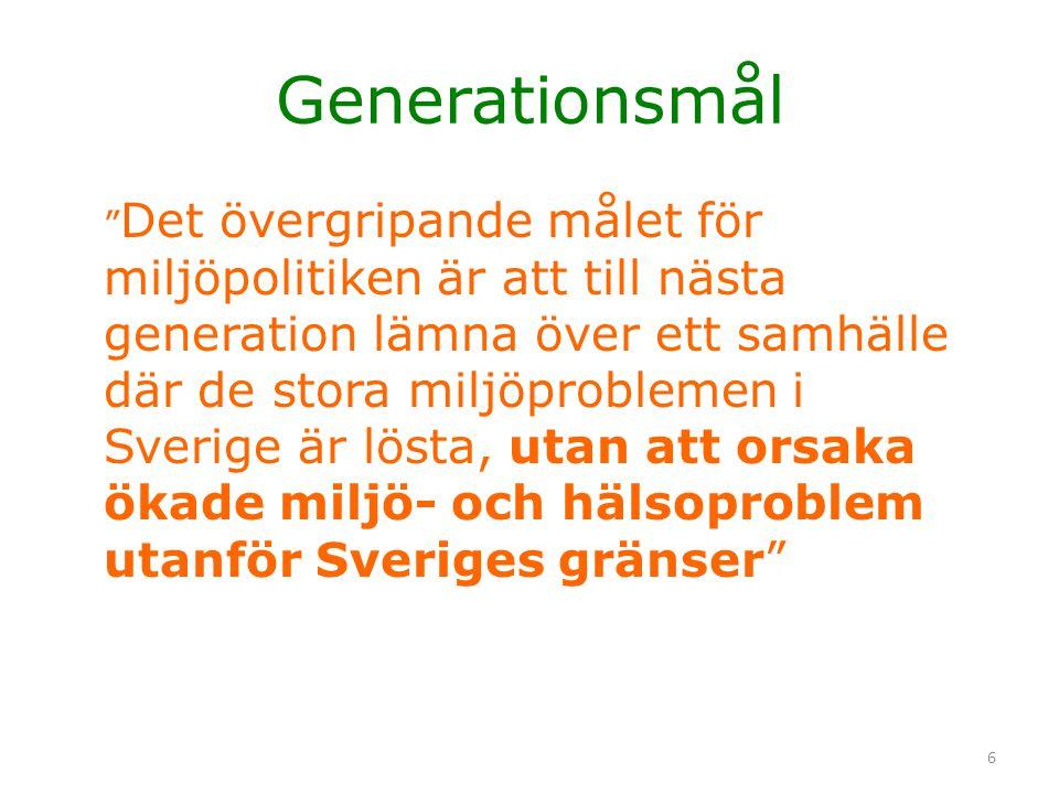 """6 Generationsmål """" Det övergripande målet för miljöpolitiken är att till nästa generation lämna över ett samhälle där de stora miljöproblemen i Sverig"""